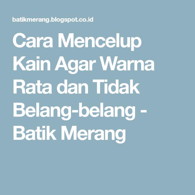 Cara Mencelup Kain Agar Warna Rata Dan Tidak Belang Belang Batik Merang Kain Warna Batik