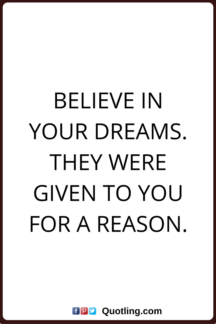 Dreams Quotes Believe In Your Dreams They Were Given To You For A Reason Quotes To Live By Dream Quotes 2017 Quotes