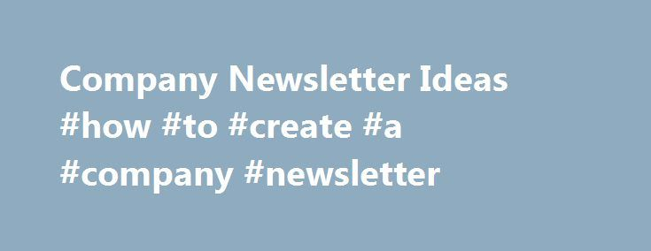 Company Newsletter Ideas #how #to #create #a #company #newsletter - company newsletter