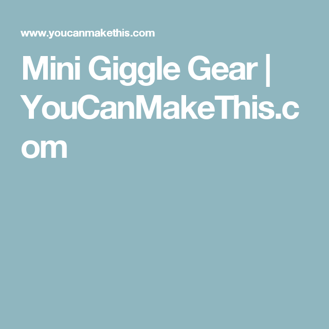 Mini Giggle Gear | YouCanMakeThis.com