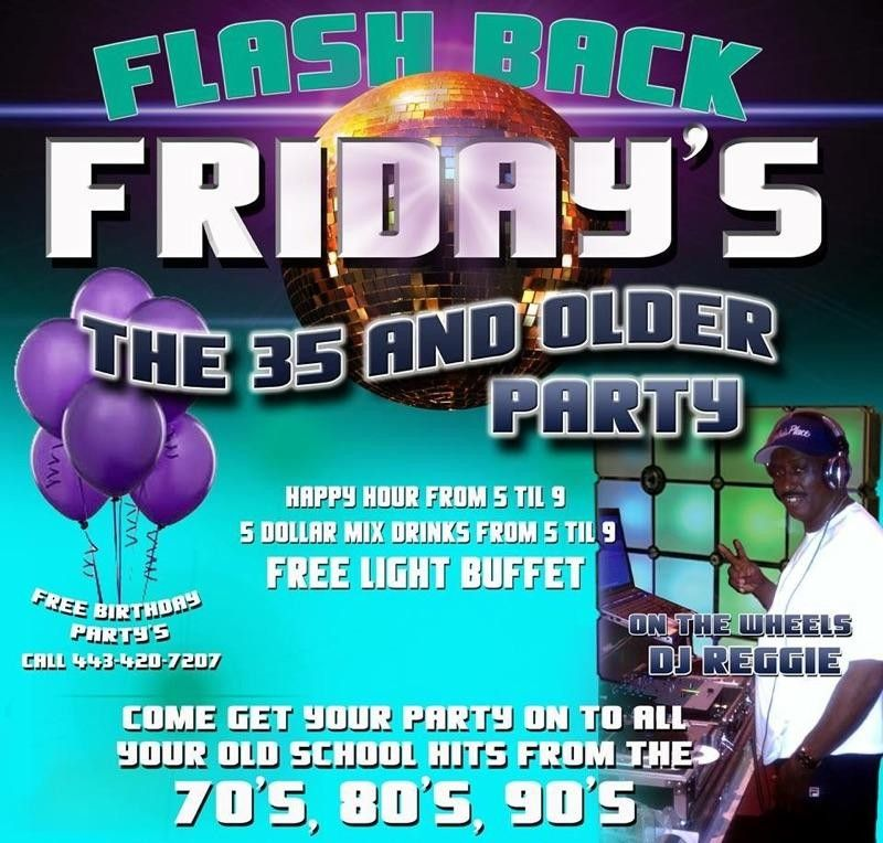 Flashback Fridays is a 35 & older party and it is one of the best in Baltimore. Enjoy drink specials, good music and no drama! See you there