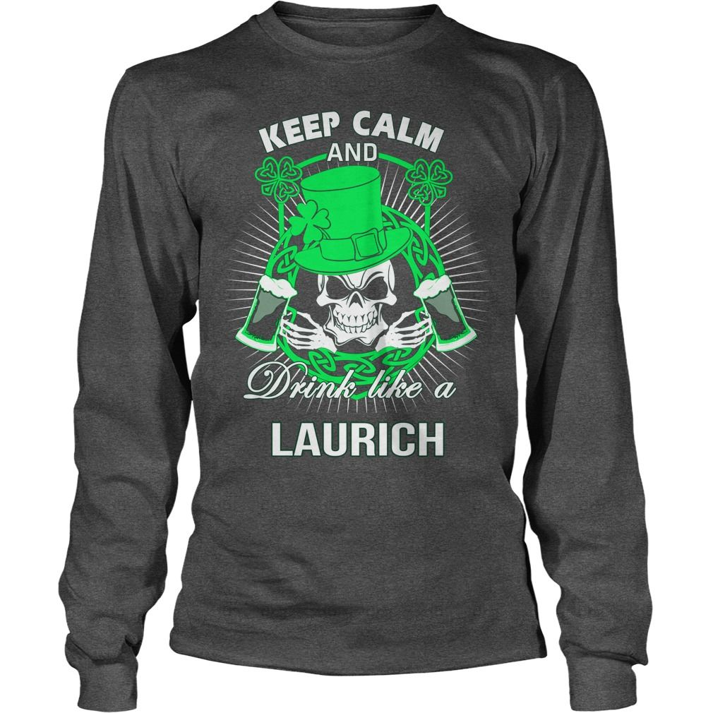 Keep Calm And Drink Like A LAURICH Irish T-shirt  #gift #ideas #Popular #Everything #Videos #Shop #Animals #pets #Architecture #Art #Cars #motorcycles #Celebrities #DIY #crafts #Design #Education #Entertainment #Food #drink #Gardening #Geek #Hair #beauty #Health #fitness #History #Holidays #events #Home decor #Humor #Illustrations #posters #Kids #parenting #Men #Outdoors #Photography #Products #Quotes #Science #nature #Sports #Tattoos #Technology #Travel #Weddings #Women