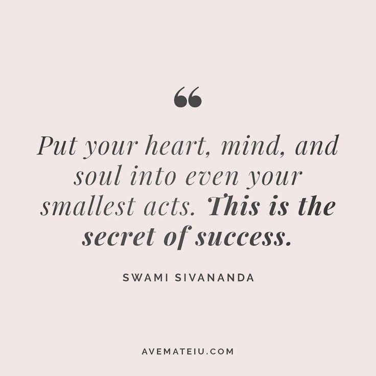 Put your heart, mind and soul into even your smallest acts. This is the secret of success. Swami Siv
