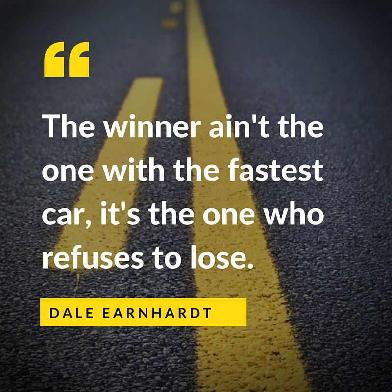 "Image result for ""The winner ain't the one with the fastest car; it's the one who refuses to lose."" – Dale Earnhardt"