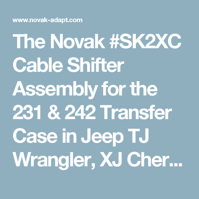 The Novak #SK2XC Cable Shifter Assembly for the 231 & 242 Transfer Case in Jeep TJ Wrangler, XJ Cherokee and MJ Comanche