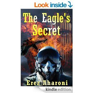 Amazon.com: The Eagle's Secret: Military Thriller (International Mystery & Crime Book 1) eBook: Erez Aharoni: Kindle Store