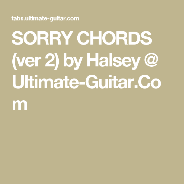 SORRY CHORDS (ver 2) by Halsey @ Ultimate-Guitar.Com | Music ...