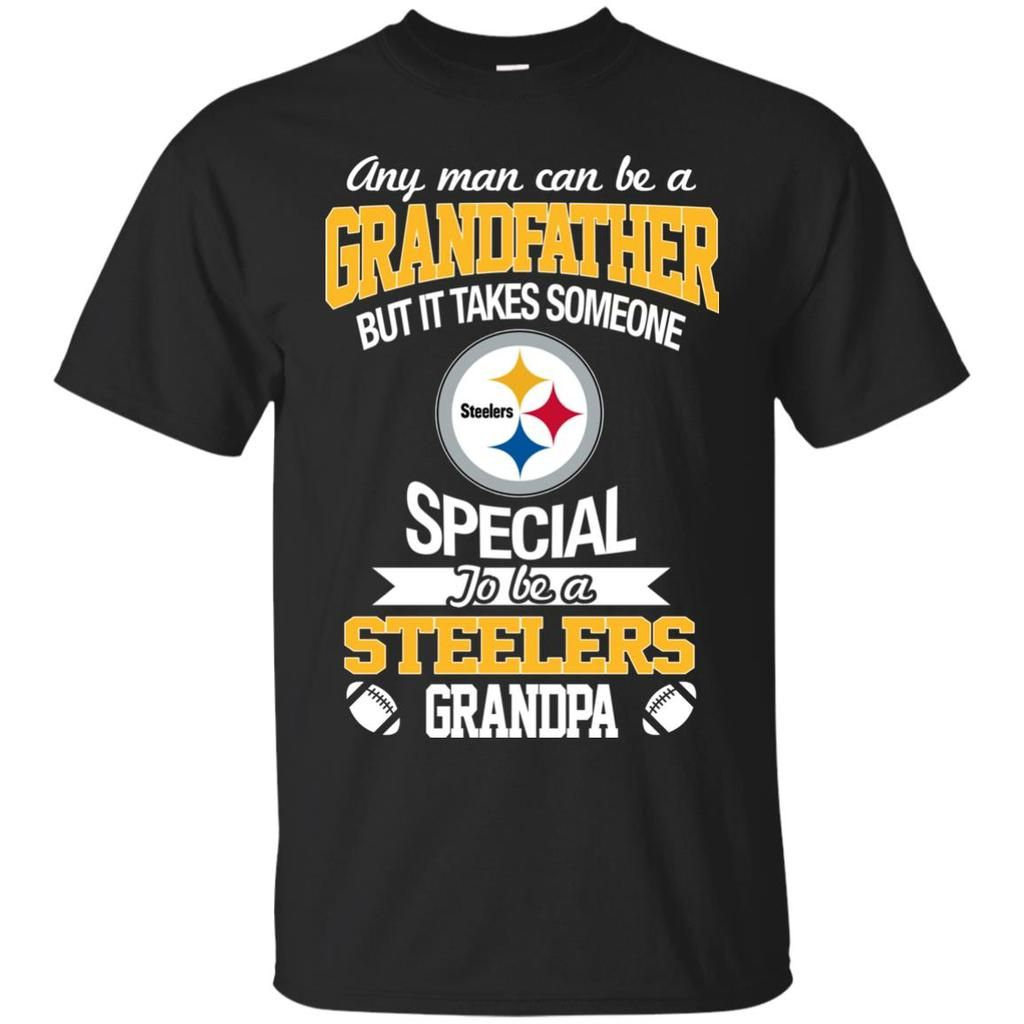 5004f20f8a19 It Takes Someone Special To Be A Pittsburgh Steelers Grandpa T Shirts –  Best Funny Store