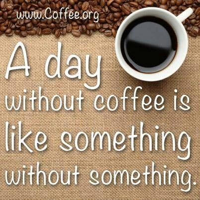 Coffee Is Like Something Coffee Time Coffee Facts Coffee Humor Coffee Jokes