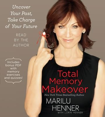Total Memory Makeover Uncover Your Past Take Charge Of Your Future Makeover Marilu Henner Memories