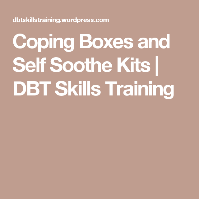 Coping Boxes And Self Soothe Kits Dbt Skills Training Dbt Skills Dbt Skill Training