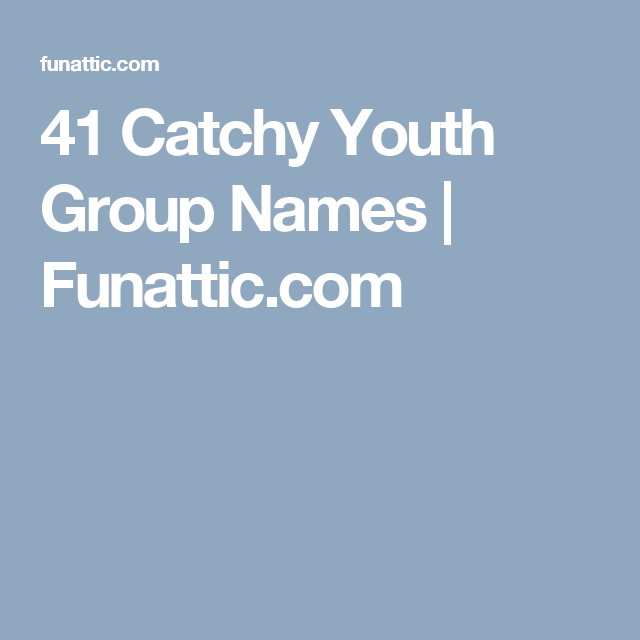 Youth group names ideas