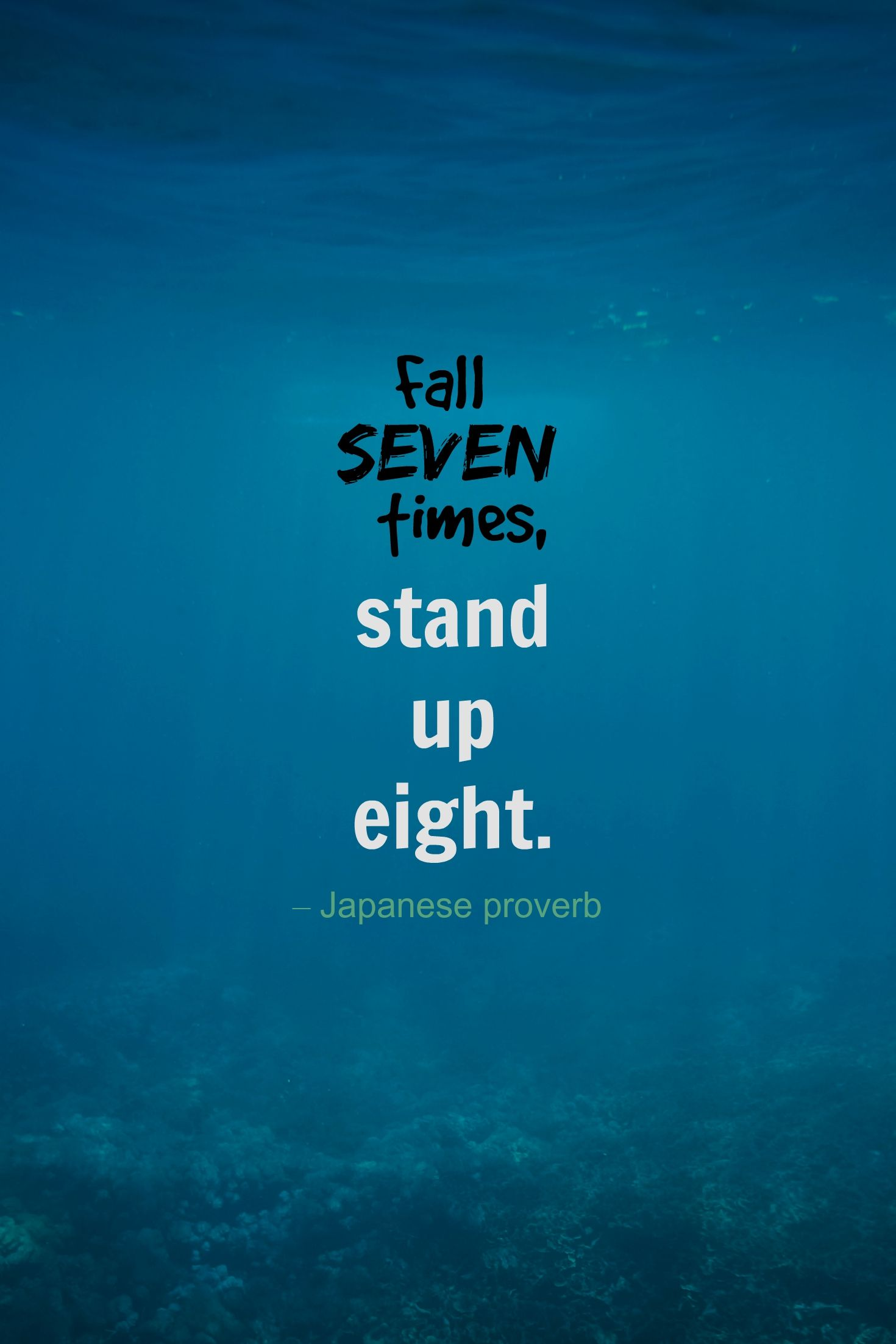 Fall Seven Times Stand Up Eight Japanese Proverb Life Quotes Famous Quotes About Life Entrepreneur Quotes