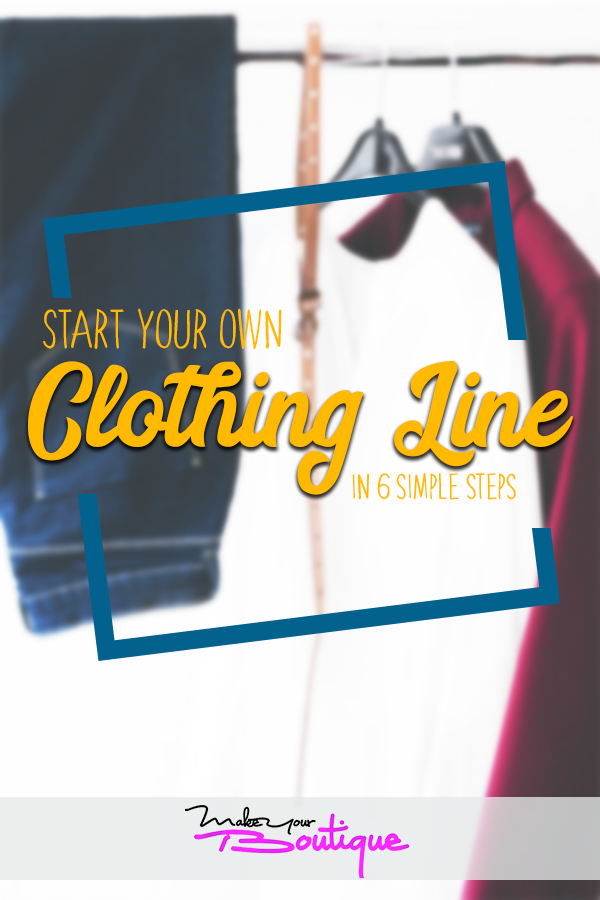 How To Start Your Own Clothing Line In Only 6 Steps Design Your Own Clothes Diy Clothes Design