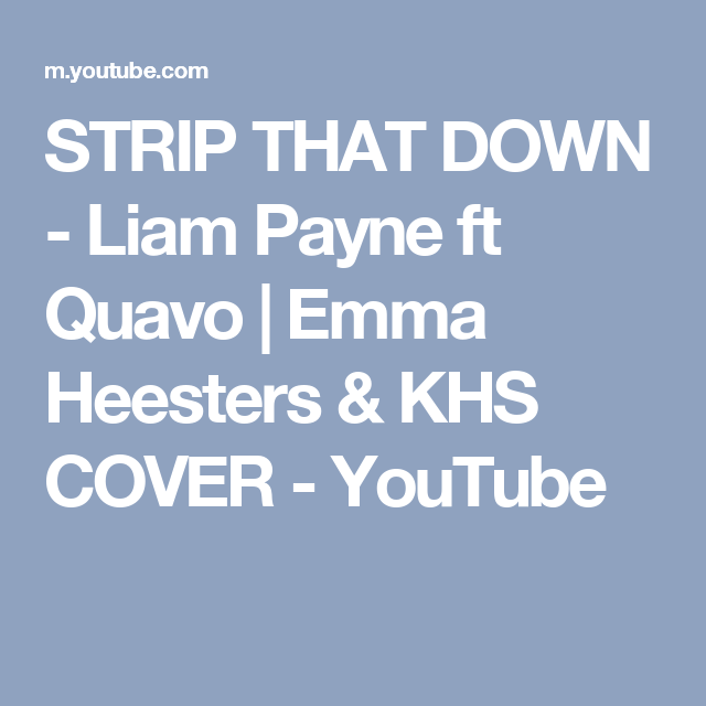 Strip That Down Liam Payne Ft Quavo Emma Heesters