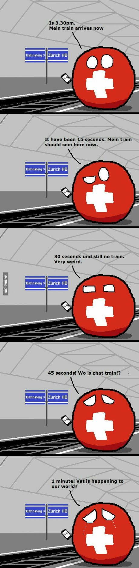 I'm from swizerland and can confirm that this is true.>> I am from Germany and wish that was true for our trains as well