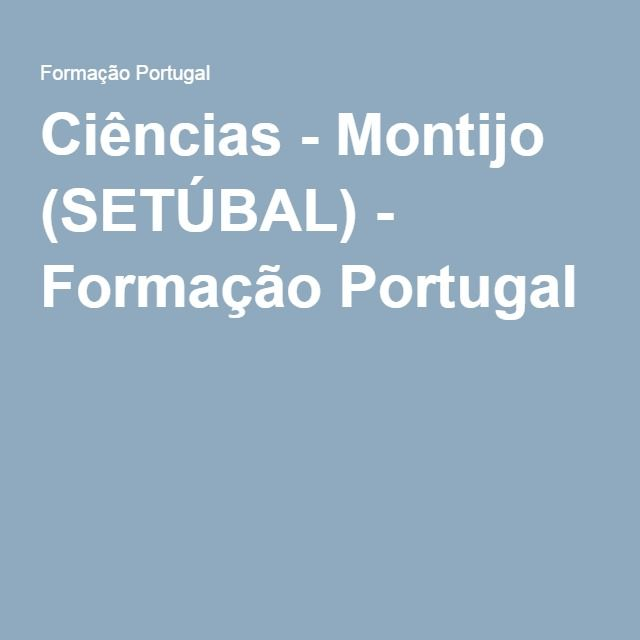 Ciências - Montijo (SETÚBAL) - Formação Portugal