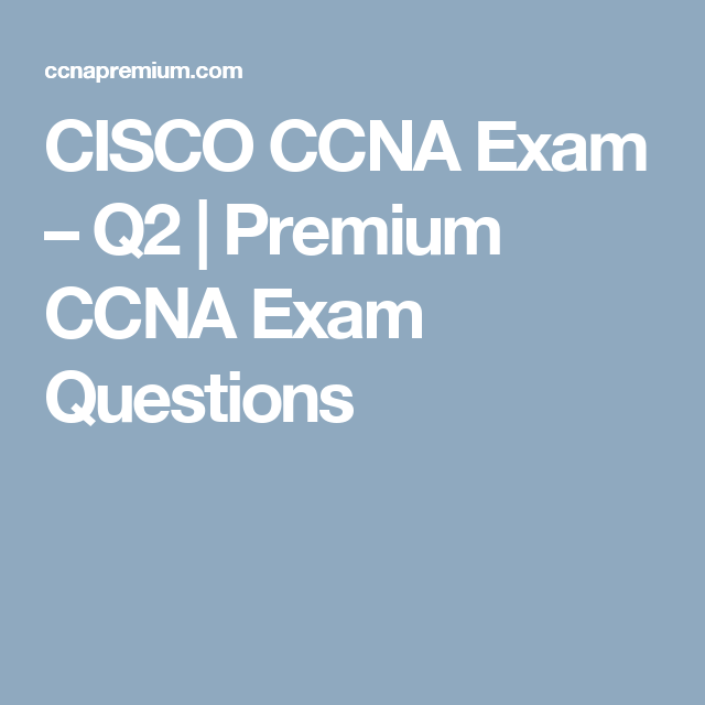 CISCO CCNA Exam – Q2 | Premium CCNA Exam Questions