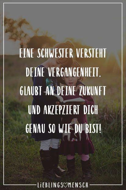 Eine Schwester versteht deine Vergangenheit, glaubt an deine Zukunft und akzeptiert dich genau so wie du bist Visual Statements®️ Eine Schwester versteht deine Vergangenheit. Glaubt an deine Zukunft und akzeptiert dich genau so wie du bist! Sprüche / Zitate / Quotes / Leben / Freundschaft / Beziehung / Liebe / Familie / tiefgründig / lustig / schön / nachdenken