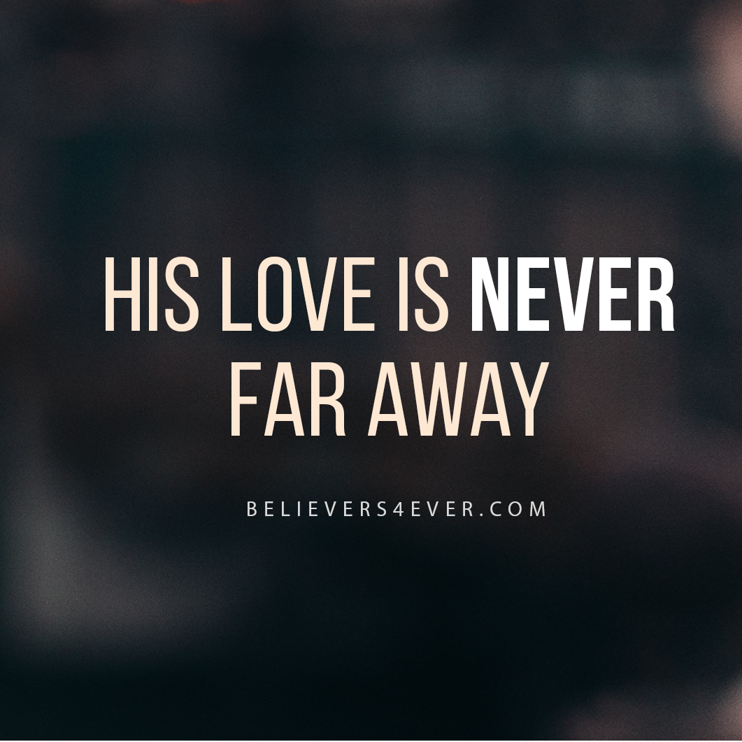 Far Away Love Quotes Child Of God Do Not Be Afraidgod's Love Is Never Far Away