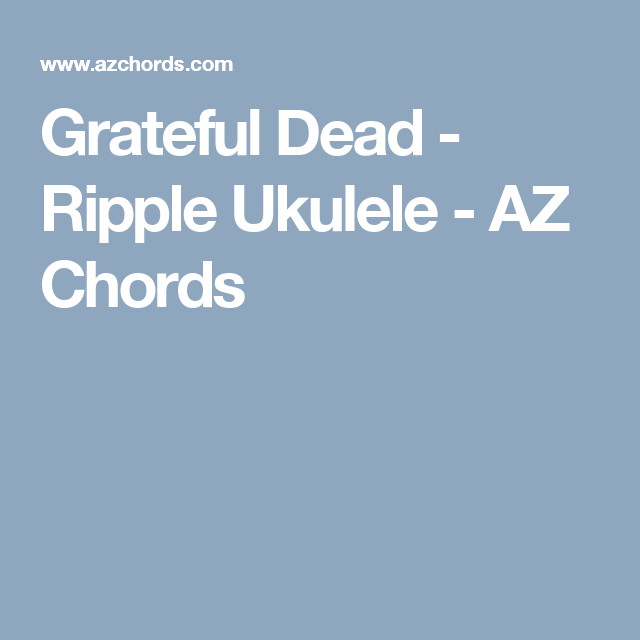Grateful Dead Ripple Ukulele Az Chords Ukulele Pinterest