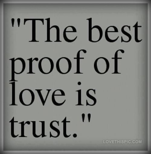 The Best Proof Of Love Is Trust Trust Quotes Proof Of Love Trust Love