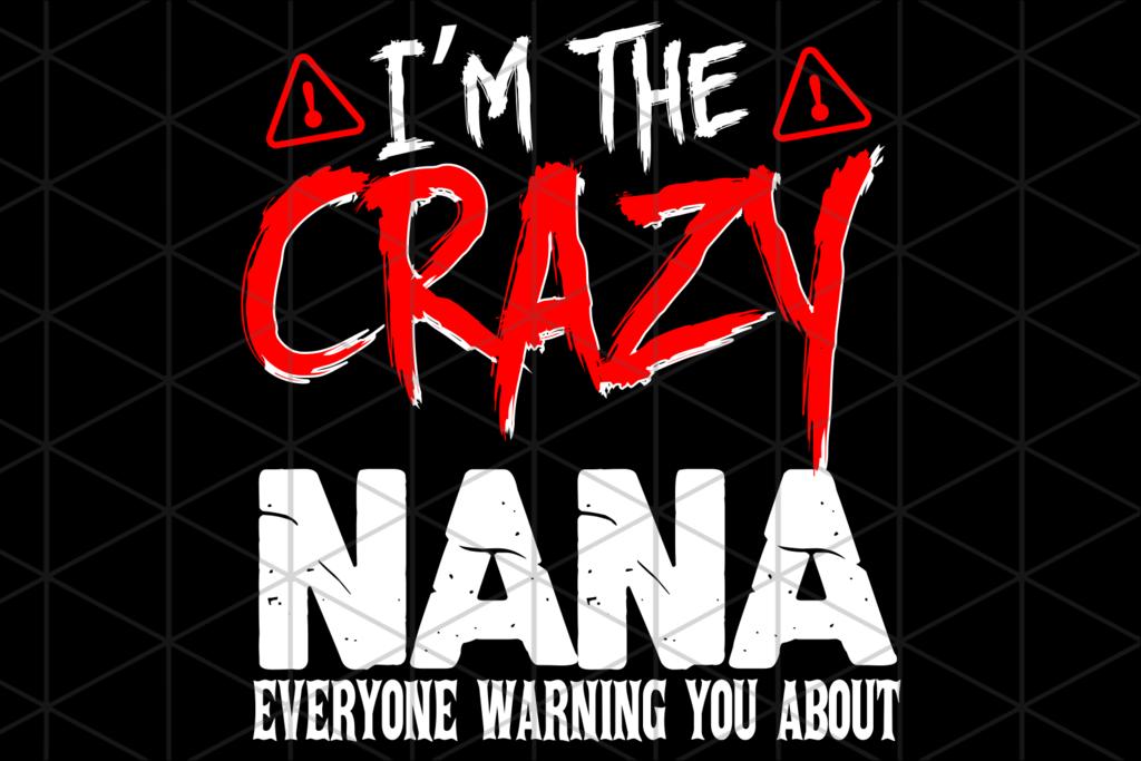 I'm the crazy nana svg, nana svg, mothers day svg, nana