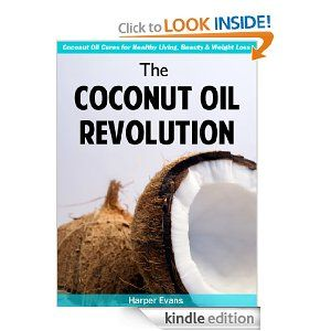 The Coconut Oil Revolution - Coconut Oil Cures for Healthy Living, Beauty & Weight Loss eBook: Harper Evans
