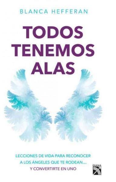 Todos tenemos alas/ We all have wings: Lecciones de vida para reconocer a los angeles que te rodean... y conviert...