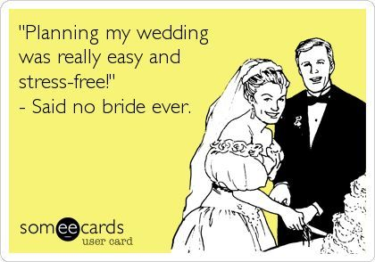 Wedding Planning Meme.Planning My Wedding Was Really Easy And Stress Free Said No