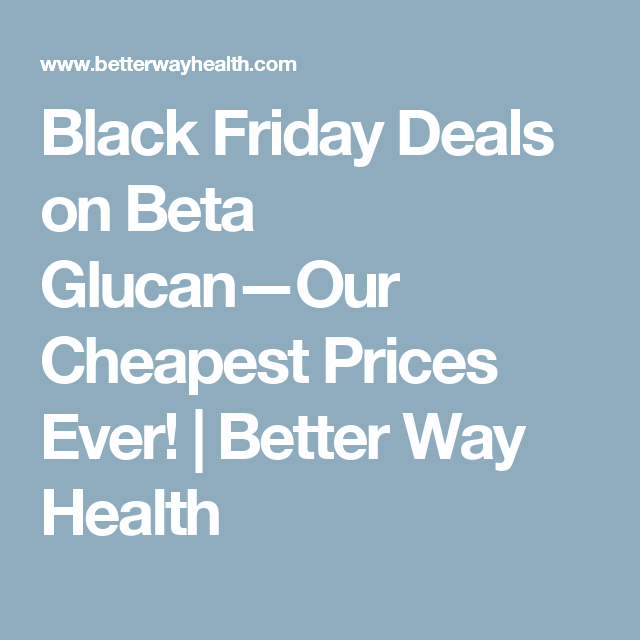 Black Friday Deals on Beta Glucan—Our Cheapest Prices Ever! | Better Way Health