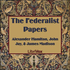 The Federalist Papers : Alexander Hamilton, John Jay, and James Madison : Free Download & Streaming : Internet Archive