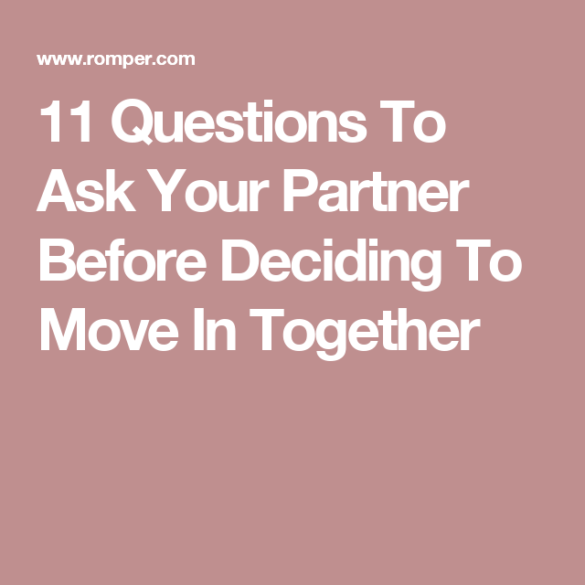 11 questions to ask your partner before deciding to move in together so true pinterest. Black Bedroom Furniture Sets. Home Design Ideas