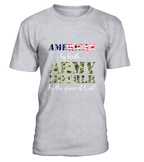 # American By Birth Army Mother Grace Of God T-Shirt .  American By Birth Army Mother Grace Of God T-Shirt  HOW TO ORDER: 1. Select the style and color you want: 2. Click Reserve it now 3. Select size and quantity 4. Enter shipping and billing information 5. Done! Simple as that! TIPS: Buy 2 or more to save shipping cost!  This is printable if you purchase only one piece. so dont worry, you will get yours.  Guaranteed safe and secure checkout via: Paypal | VISA | MASTERCARD