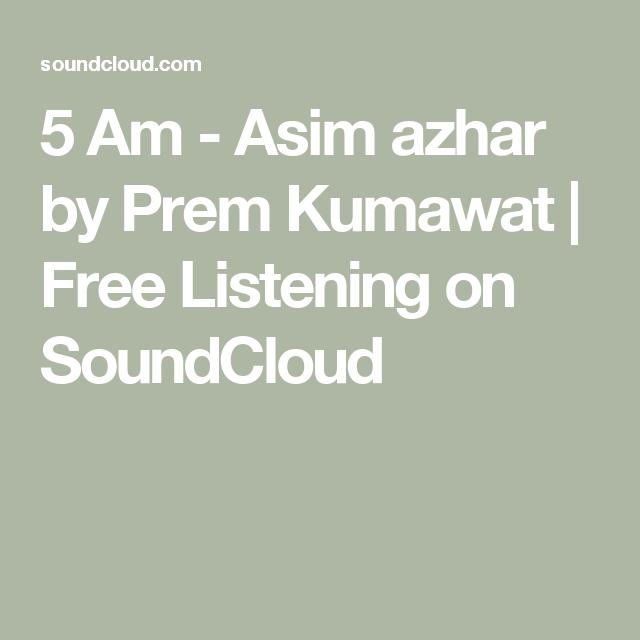 5 Am Asim Azhar By Premawat Free Listening On Soundcloud