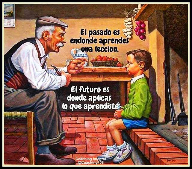 El pasado es donde aprendes la lección. El futuro es donde aplicas lo que aprendiste.