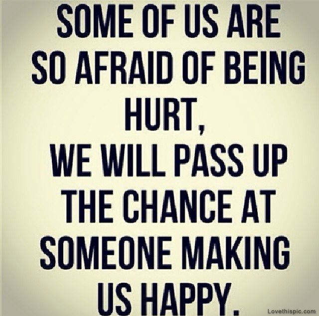 Afraid Of Being Hurt Love Quotes Happy Life Hurt Afraid Chances