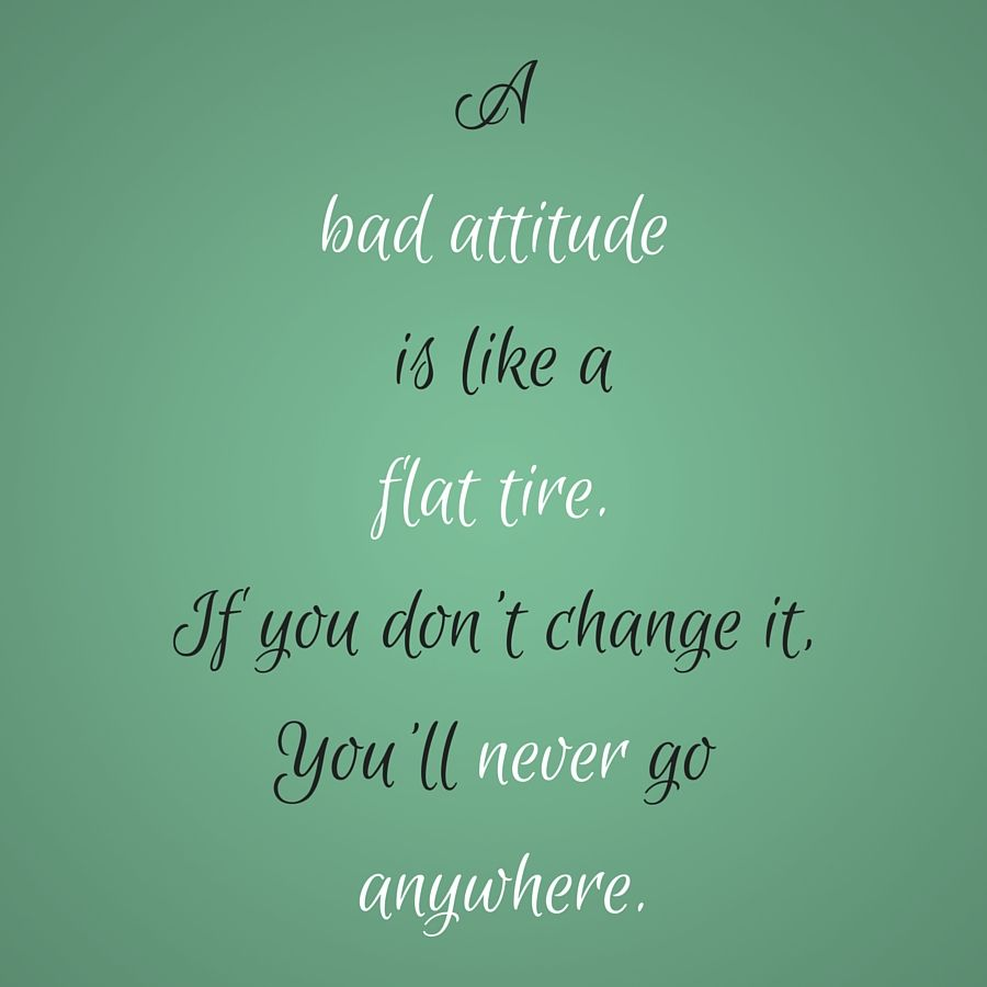 Tire Quotes A Bad Attitude Is Like A Flat Tireif You Don't Change It You'll