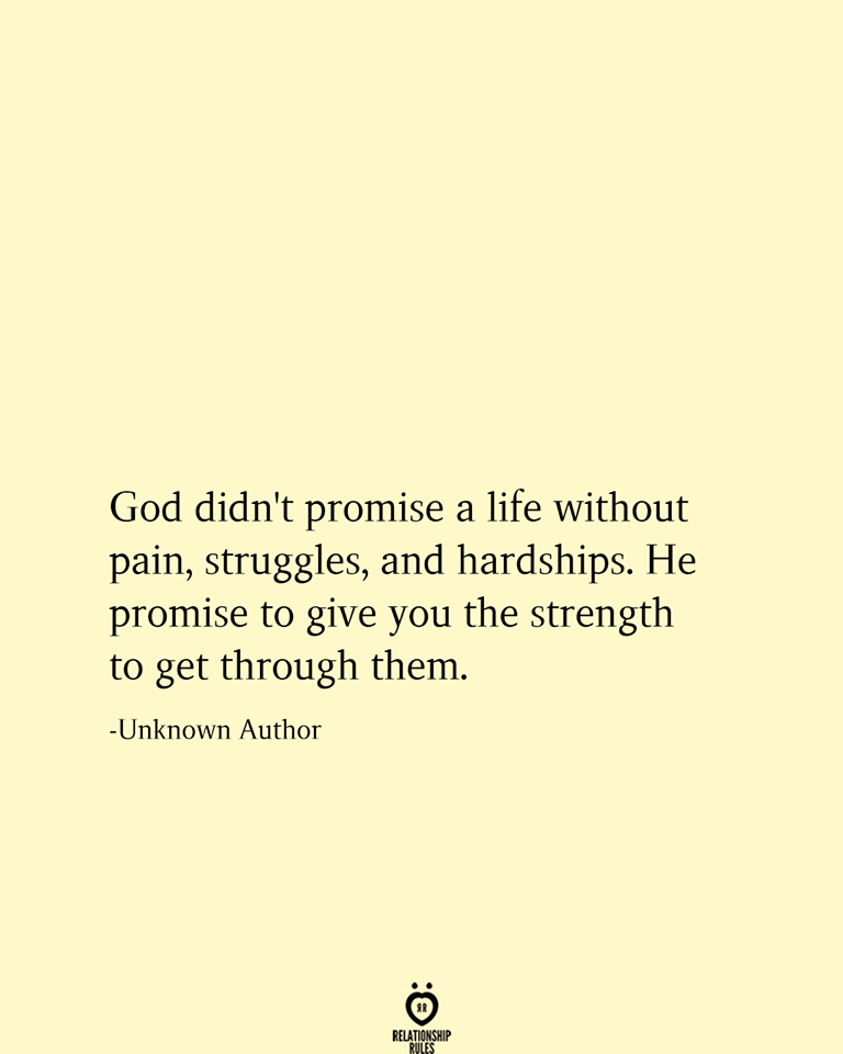 God didn't promise a life without pain, struggles, and hardships