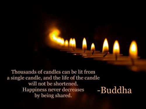 buddha quote - thousands of candles can be lit from a single candle and the life of the candle will not be shortened. Happiness never decre. & Thousands of candles can be lighted from a single candle and the ... azcodes.com