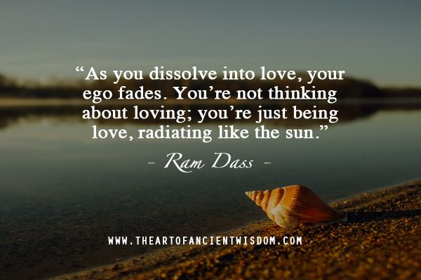 Ram Dass Quotes As You Dissolve Into Love Your Ego Fadesyou're Not Thinking About