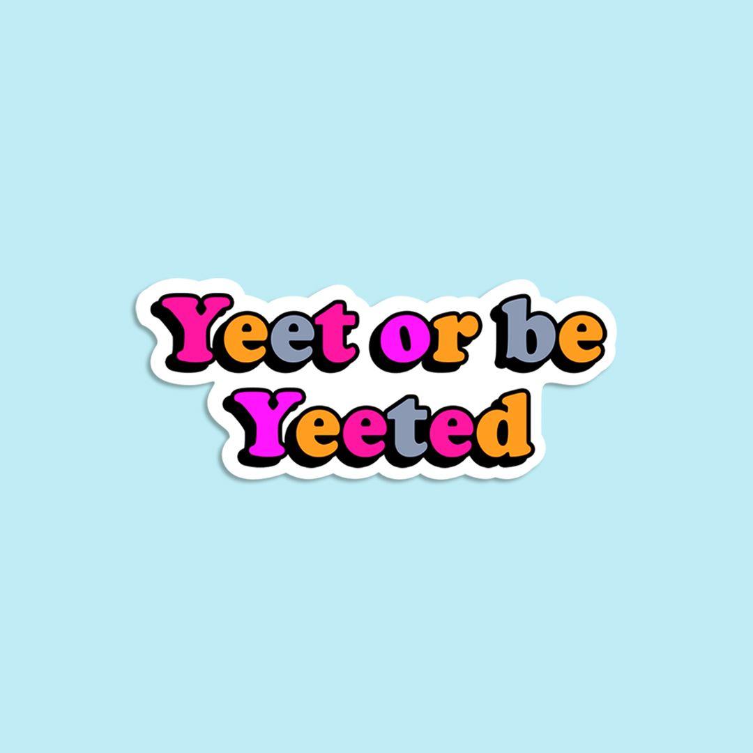Yeet Or Be Yeeted Sticker Yeet Sticker Vsco Sticker Vsco Girl Meme Sticker Funny Stickers Meme Stickers Funny Stickers Funny Laptop Stickers