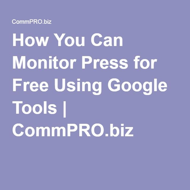 how you can monitor press for free using google tools