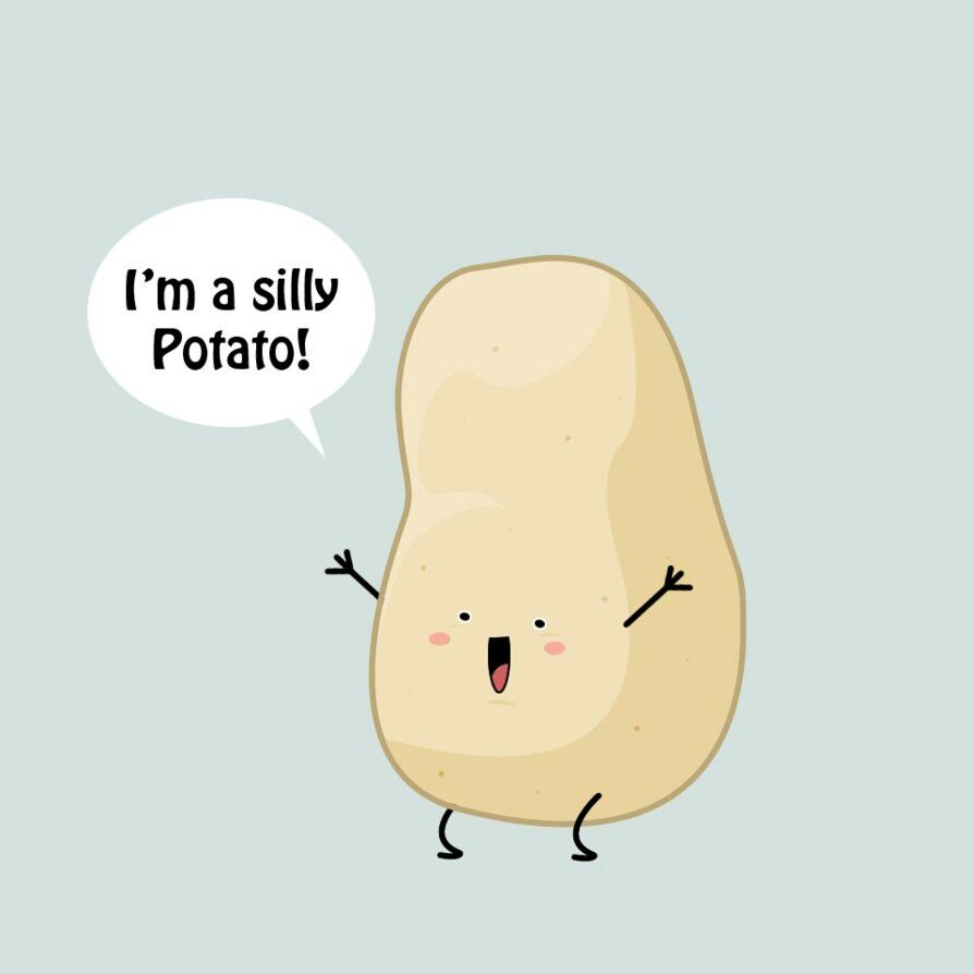 Sooo Silly Potato Say In Derpy Voice Cute Potato Funny Quotes Annoying Friends