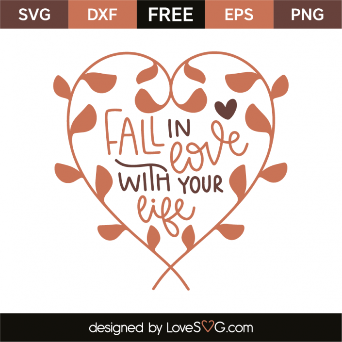 Download Fall in love with your life (With images) | Free svg, Svg ...