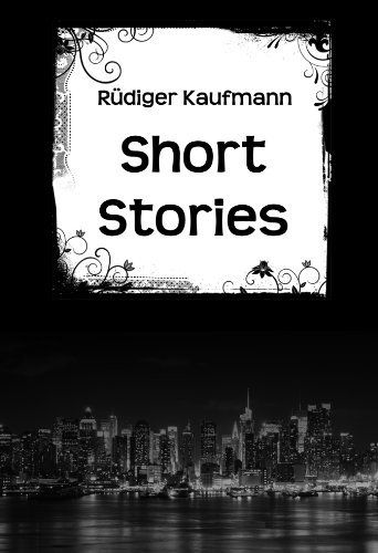Exciting Short Stories by Rüdiger Kaufmann, http://www.amazon.com/dp/B00A99A23W/ref=cm_sw_r_pi_dp_sUXtrb1GTKSR7/179-1260437-4822220