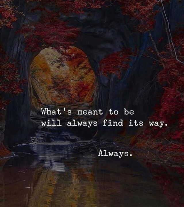 Whats Meant To Be Will Always Find Its Way Quotes Quotes