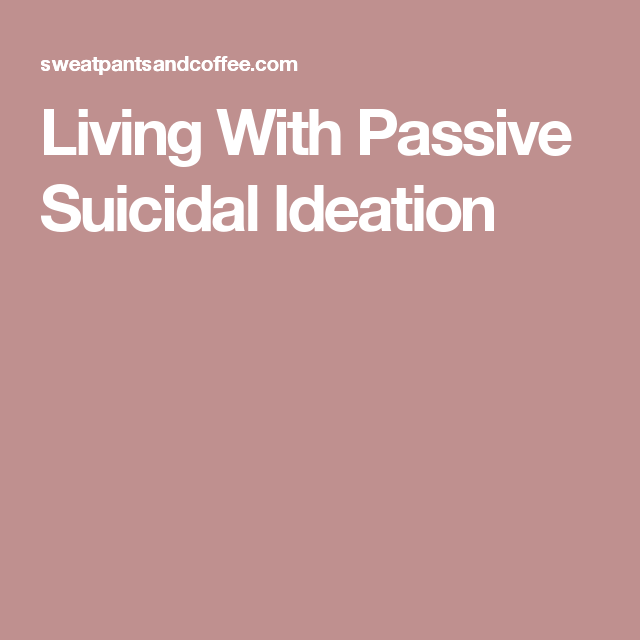 Hidden Suicidal Quotes: Living With Passive Suicidal Ideation