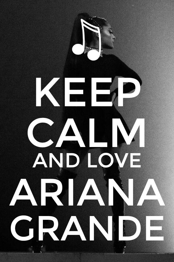 keep calm and love ariana grande my create ariana grande