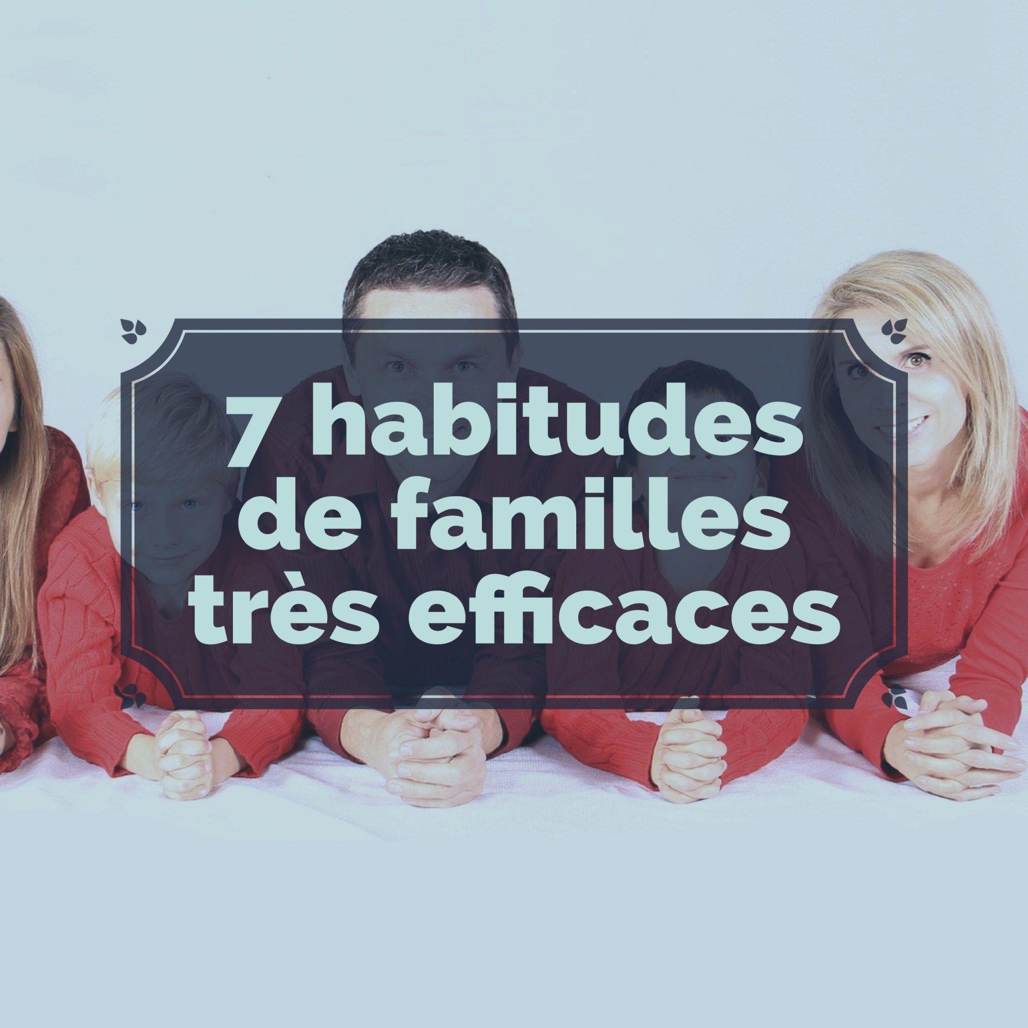 7 habitudes de familles tr s efficaces enfants ducation pinterest familles ducation. Black Bedroom Furniture Sets. Home Design Ideas